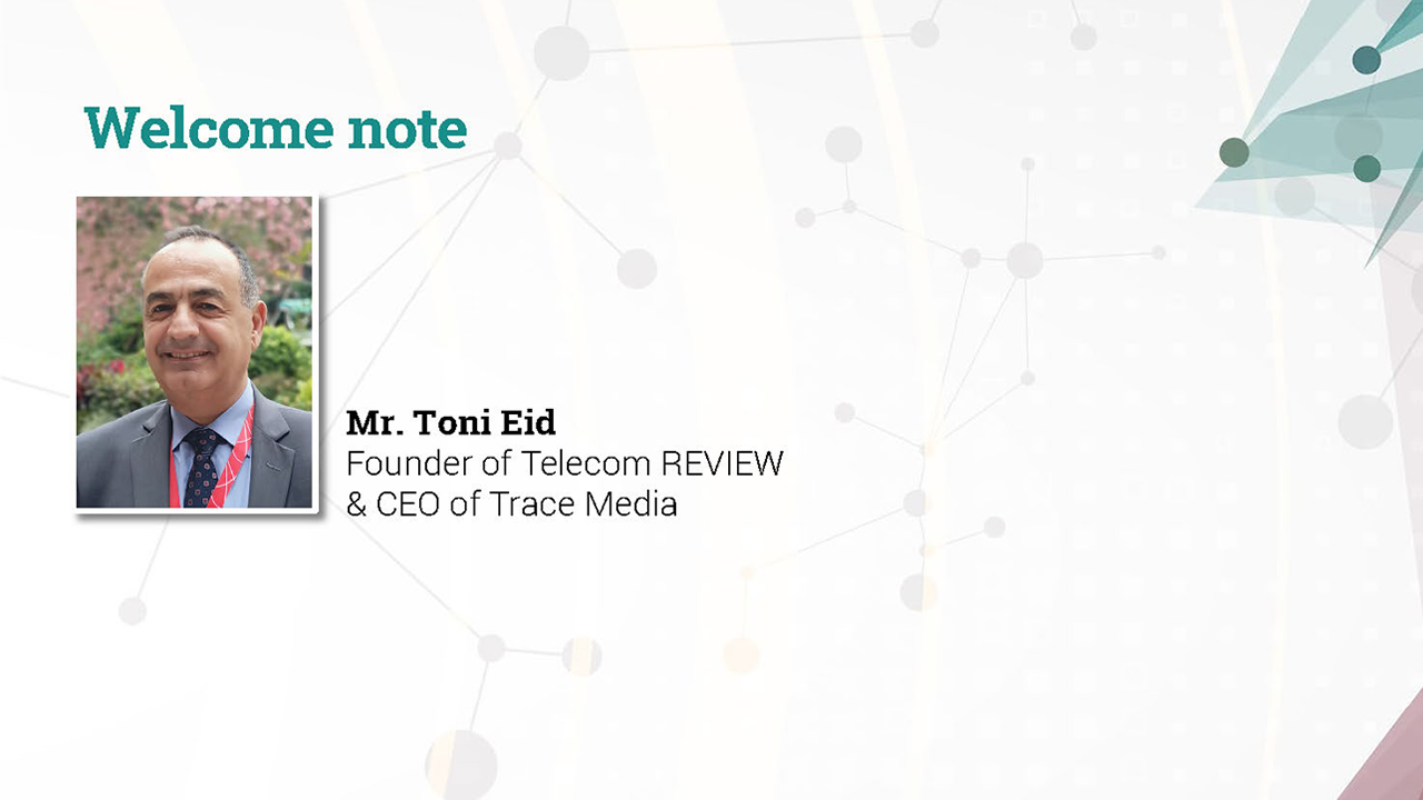 Welcome note by Mr. Toni Eid, Founder of Telecom Review and CEO of Trace Media